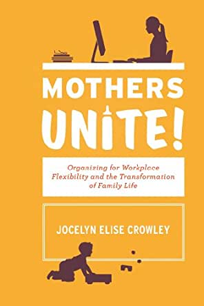 Mothers Unite!: Organizing for Workplace Flexibility and ...