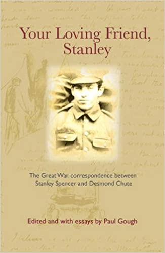 Your Loving Friend The Great War Correspondence Between Stanley Spencer and Desmond Chute