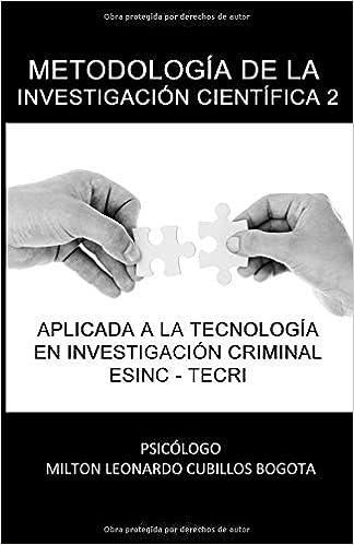 METODOLOGÍA DE LA INVESTIGACIÓN CIENTÍFICA 2 ESINC - TECRI: Metodología de la Investigación Científica 2 Aplicada a la Tecnología en Criminalística (Spanish Edition) ISBN-10: 958467823X