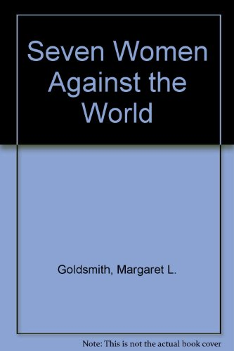 Seven Women Against the World - Margaret Goldsmith