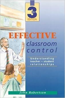 Book Effective Classroom Control: Understanding Teacher-student Relationships by Robertson John (1996-06-03)