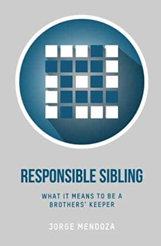 Responsible sibling what it means to be a brothers keeper the responsible sibling what it means to be a brothers keeper the blueprint church series volume 2 jorge mendoza dhati lewis 9781546499428 amazon malvernweather Gallery
