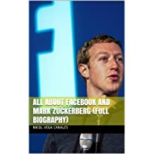 All About Facebook and Mark Zuckerberg (Full Biography)