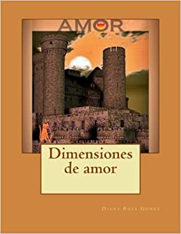 Dimensiones de amor (Volume 1) (Spanish Edition): Diana R Gomez, Josefina Ezpeleta: 9780983247784: Amazon.com: Books