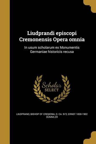 Liudprandi Episcopi Cremonensis Opera Omnia: In Usum Scholarum Ex Monumentis Germaniae Historicis Recusa (Latin Edition) pdf