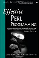 Effective Perl Programming: Ways to Write Better, More Idiomatic Perl (2nd Edition) Front Cover