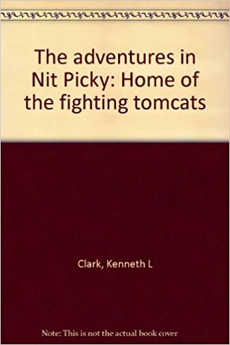 the adventures in nit picky home of the fighting tomcats kenneth l