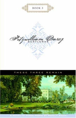 Download These Three Remain (Fitzwilliam Darcy, Gentleman, Book 3) pdf epub