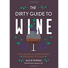 The Dirty Guide to Wine – Following Flavor from Ground to Glass