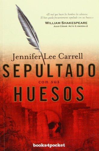 Sepultado Con Sus Huesos = Interred with Their Bones (Books4pocket Narrativa) by Jennifer Lee Carrell (2010-07-15) (Interred With Their Bones By Jennifer Lee Carrell)