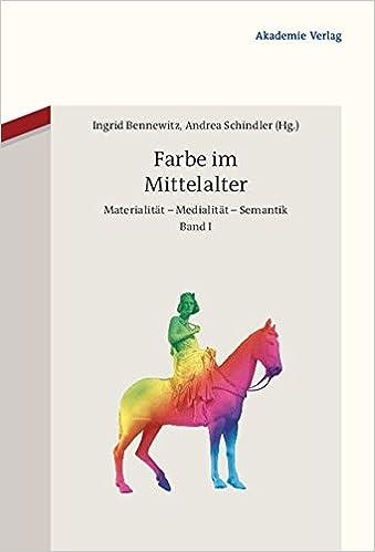Farbe im Mittelalter: Materialität – Medialität – Semantik: Amazon ...