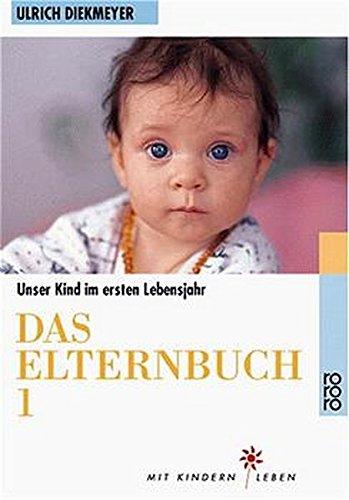 Das Elternbuch 1: Unser Kind im ersten Lebensjahr