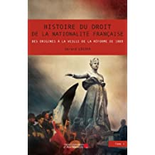 Histoire du droit de la nationalité française - Des origines à la veille de la réforme de 1889