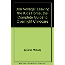 Bon Voyage: Leaving the Kids Home, the Complete Guide to Overnight Childcare