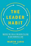 The Leader Habit: Master The Skills You Need To Lead - In Just Minutes ADay