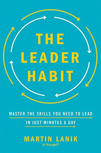 The Leader Habit: Master the Skills You Need to Lead–in Just Minutes a Day