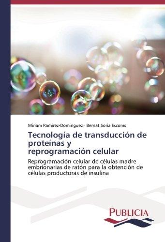 Tecnologa de transduccin de protenas y reprogramacin celular: Reprogramacin celular de clulas madre embrionarias de ratn para la obtencin de clulas productoras de insulina (Spanish Edition)
