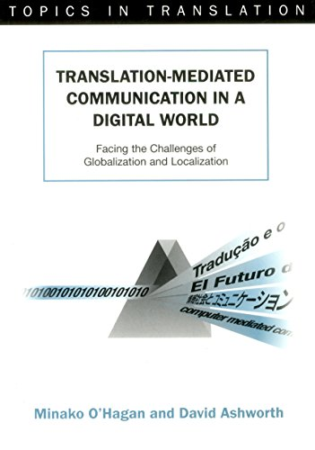 Translation-mediated Communication in a Digital World: Facing the Challenges of Globalization and Localization (Topics in Translation) by Multilingual Matters