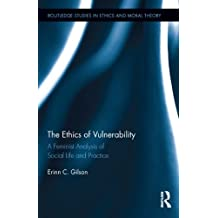 The Ethics of Vulnerability: A Feminist Analysis of Social Life and Practice (Routledge Studies in Ethics and Moral Theory)