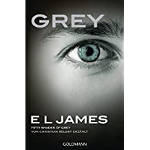 Grey - Fifty Shades of Grey von Christian selbst erzählt: Band 1 - Fifty Shades of Grey aus Christians Sicht erzählt 1 - Roman (German Edition)