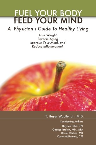 Fuel Your Body :: Feed Your Mind (Color, Paperback): A Physicians' Guide to Healthy Living pdf epub