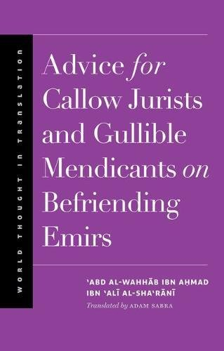 Advice for Callow Jurists and Gullible Mendicants on Befriending Emirs (World Thought in Translation) PDF