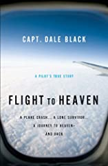 Flight To Heaven is a beautifully written and amazing account of life, death - and life again. In the early days of his flying career, Capt. Dale Black was a passenger in a horrific airplane crash which some have called the most ironic in avi...