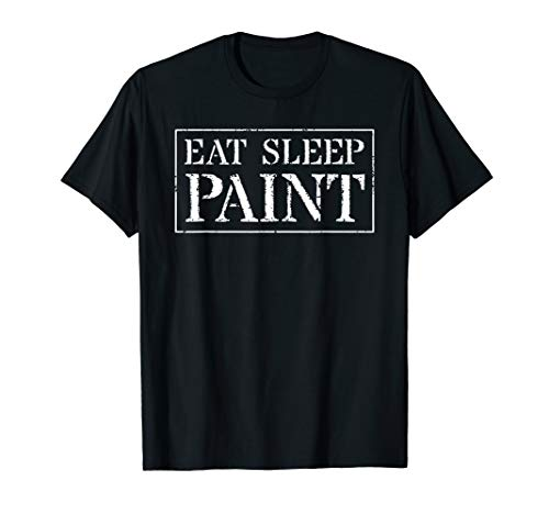 Painter T Shirt Gift For Painting: Eat Sleep Paint