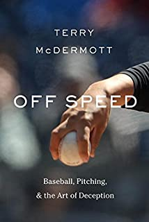 Book Cover: Off Speed: Baseball, Pitching, and the Art of Deception