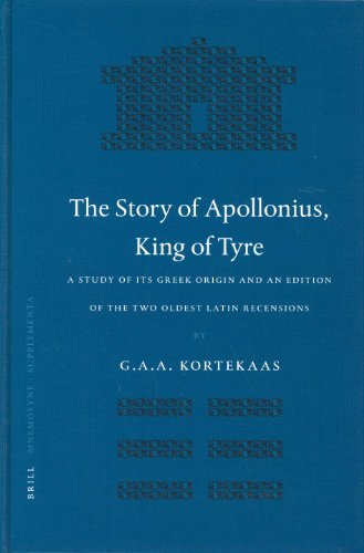 The Story of Apollonius, King of Tyre: A Study of Its Greek Origin and an Edition of the Two Oldest Latin Recensions (Mnemosyne, Bibliotheca Classica Batava)