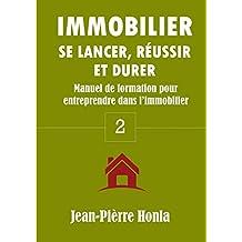 IMMOBILIER - SE LANCER, RÉUSSIR ET DURER : Manuel de formation pour entreprendre dans l'immobilier  (Volume t. 2) (French Edition)