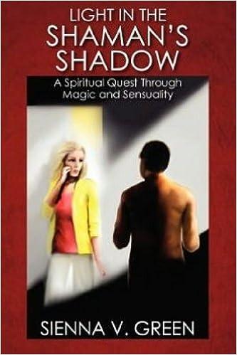 LIGHT IN THE SHAMAN'S SHADOW: A Spiritual Quest Through Magic and Sensuality