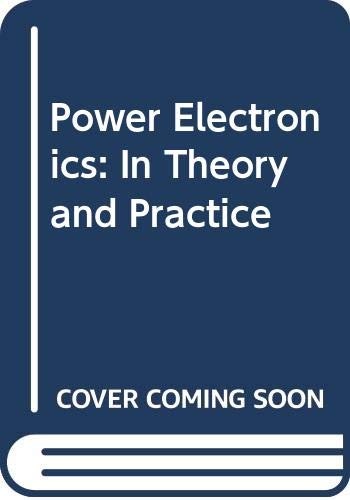 Power Electronics: In Theory and Practice Power Electronics: In Theory and Practice