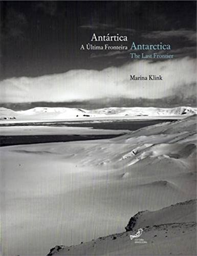 Antártica / Antarctica: a última Fronteira / The Last Frontier