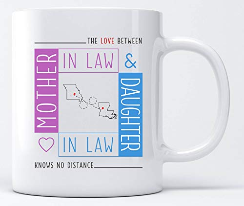 Personalized Gifts For Mom The Love Between Mother In Law & Daughter In Law Knows No Distance Two State Missouri MO & Louisiana LA. Mother's Day Gift Ideas Coffe Mugs Tea Cup 11oz ()