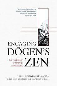 Engaging Dogen's Zen: The Philosophy of Practice as Awake