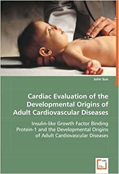 Book Cardiac Evaluation of the Developmental Origins of Adult Cardiovascular Diseases: Insulin-like Growth Factor Binding Protein-1 and the Developmental Origins of Adult Cardiovascular Diseases
