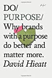 Do Purpose: Why Brands with a Purpose Do Better and Matter More. (Mindfulness Books, Empowering Books, Self Help Books)