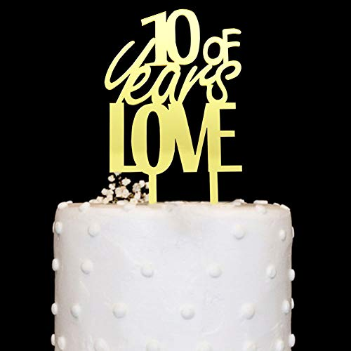10 Years of Love Acrylic Cake Topper Gold Mirror for 10th Birthday, Wedding Anniversary Party Decorations by SWEETTALA