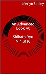An Advanced Look At Shikata Ryu Ninjutsu (English Edition)