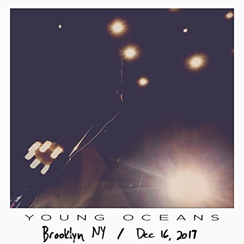 Young Oceans - Live Bootleg: Brooklyn, Ny - December 16, 2017 2018