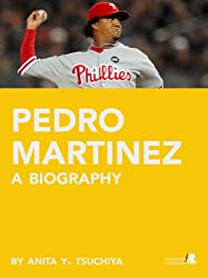 Pedro Martinez: A Biography
