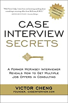 Case Interview Secrets: A Former McKinsey Interviewer Reveals How to Get Multiple Job Offers in Consulting (English Edition) por [Cheng, Victor]