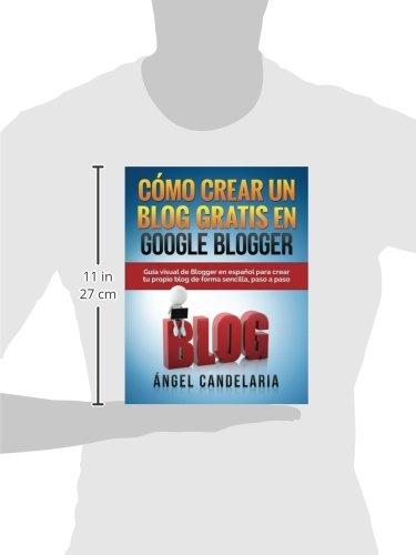 Cómo Crear Un Blog Gratis En Google Blogger: Guía visual de Blogger en español para crear tu propio blog de forma sencilla, paso a paso.