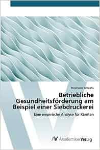 betriebliche gesundheitsfrderung am beispiel einer siebdruckerei german edition schoahs stephanie 9783639807370 amazoncom books - Betriebliche Gesundheitsforderung Beispiele