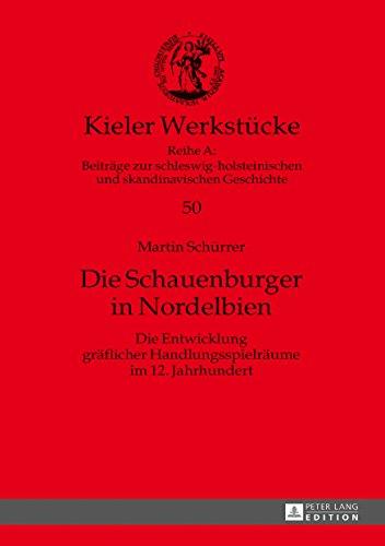Die Schauenburger in Nordelbien: Die Entwicklung graeflicher Handlungsspielraeume im 12. Jahrhundert