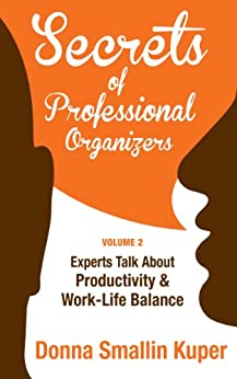 Get Organized Secrets of Professional Organizers Volume 2: Leading Experts Talk About Productivity & Work-Life Balance by [Kuper, Donna Smallin]