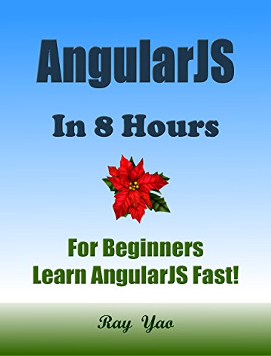ANGULARJS: In 8 Hours, For Beginners, Learn Coding Fast! Angular Programming Language Crash Course, QuickStart Guide, Tutorial Book (Project Web App)