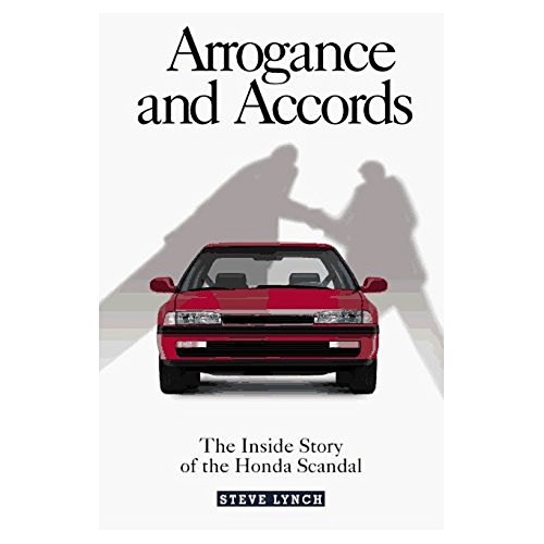Arrogance and Accords: The Inside Story of the Honda Scandal