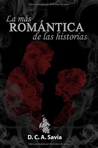La más romántica de las historias: Amazon.es: Savia, D. C.A., Carli, Facundo Andrés: Libros
